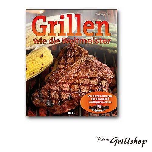 Grill Kochbuch: Grillen wie die Weltmeister